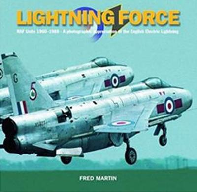 Lightning Force: RAF Units 1960-1988 -  A Photographic Appreciation of the English Electric Lightning