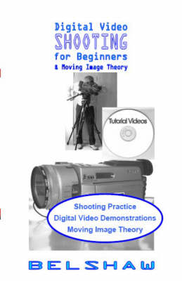 Digital Video Shooting for Beginners: With Moving Image Theory