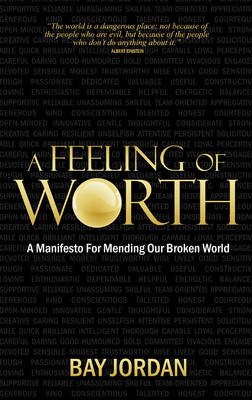 A Feeling of Worth: a Manifesto for Mending Our Broken World
