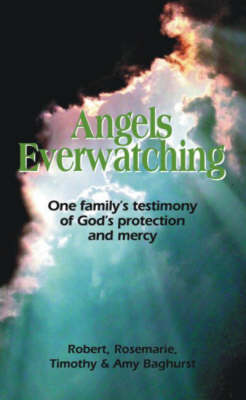 Angels Everwatching: One Family's Testimony of God's Protection and Mercy