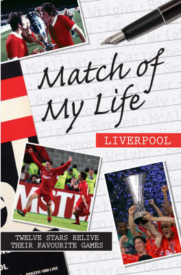 Match of My Life - Liverpool: Twelve Stars Relive Their Favourite Games