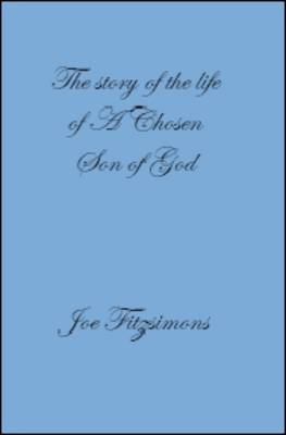 The Story of the Life of a Chosen Son of God