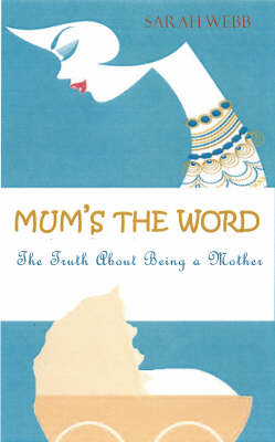 Mum's the Word: The Truth About Being a Mother