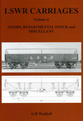 LSWR Carriages: v. 4: Goods, Departmental Stock and Miscellany