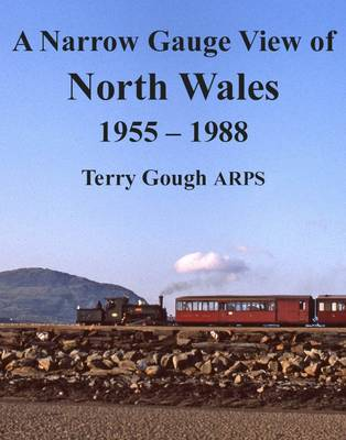 A Narrow Gauge View of North Wales: 1955-1988