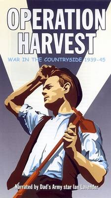 Operation Harvest: War in the Countryside 1939 - 1945