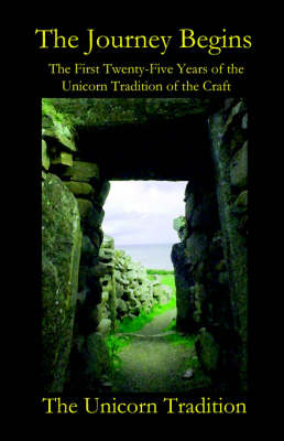 The Journey Begins: The First Twenty-five Years of the Unicorn Tradition of the Craft