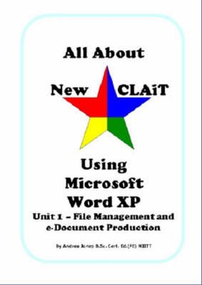 All About New CLAiT Using Microsoft Word XP: Unit 1 - File Management and e-Document Production