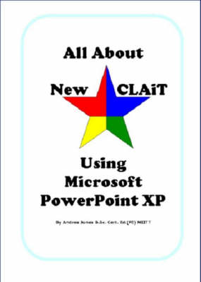All About New CLAiT Using Microsoft PowerPoint XP: Unit 5 - Create an e-Presentation