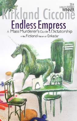 Endless Empress: A Mass Murderer's Guide to Dictatorship in the Fictional Nation of Enkadar