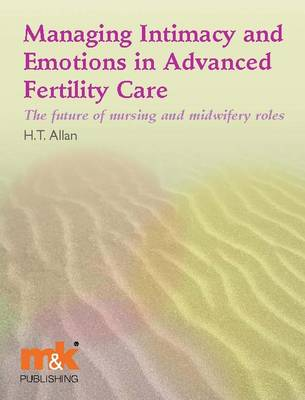 Managing Intimacy and Emotions in Advanced Fertility Care: The Future of Nursing and Midwifery Roles