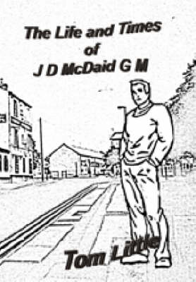 The Life and Times of JD McDaid G.M.