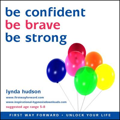 Be Confident, be Brave, be Strong
