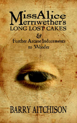 Miss Alice Merriwether's Long Lost Cakes and Other Arcane Inducements to Wonder