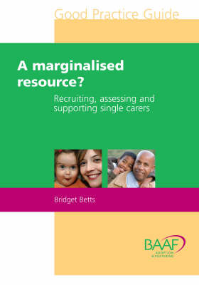A Marginalised Resource?: Recruiting, Assessing and Supporting Single Carers