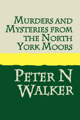 Murders and Mysteries from the North York Moors