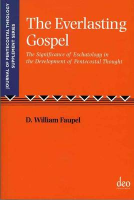 Everlasting Gospel: The Significance of Eschatology in the Development of Pentecostal Thought
