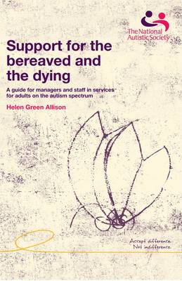 Support for the bereaved and the dying: A guide for managers and staff in services for adults on the autism spectrum