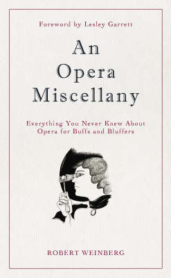 An Opera Miscellany: Everything You Never Knew About Opera for Buffs and Bluffers