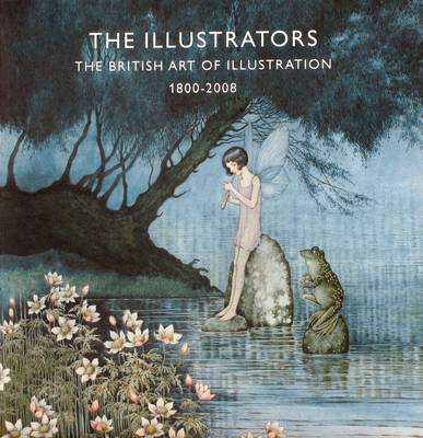 The Illustrators: The British Art of Illustration 1800-2008