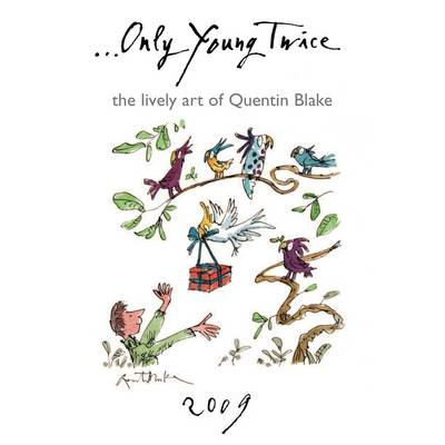 Only Young Twice: The Lively Art of Quentin Blake: 2009