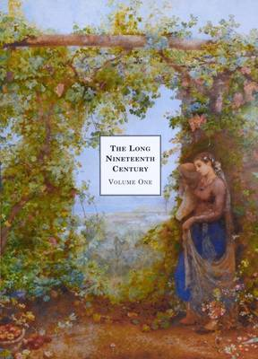 The Long Nineteenth Century: Treasures and Pleasures: Volume One: From the French Revolution
