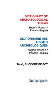 Dictionary of Archaeological Terms: English/French - French/English