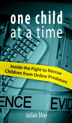 One Child at a Time: Inside the Fight to Rescue Children from Online Predators