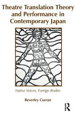 Theatre Translation Theory and Performance in Contemporary Japan: Native Voices Foreign Bodies