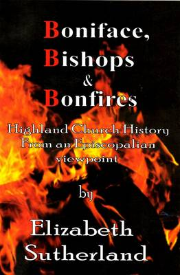 Boniface, Bishops and Bonfires - Highland Church History from an Episcopalian Point of View