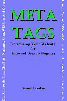 "Meta Tags: Optimising Your Website for Internet Search Engines (""Google"", ""Yahoo!"", ""MSN"", ""AltaVista"", ""AOL"", ""Alltheweb"", ""Fast"", ""GigaBlast"", ""Netscape"", ""Snap"", ""WISEnut"" and Others)"