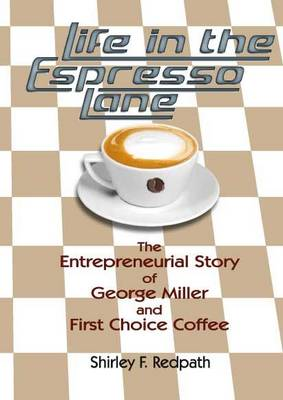Life in the Espresso Lane: The Entrepreneurial Story of George Miller and First Choice Coffee