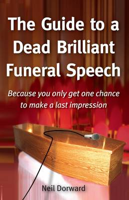 The Guide to a Dead Brilliant Funeral Speech: Because You Only Get One Chance to Make a Last Impression