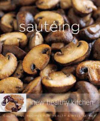 Sauteing: Colourful Recipes for Health and Well-being