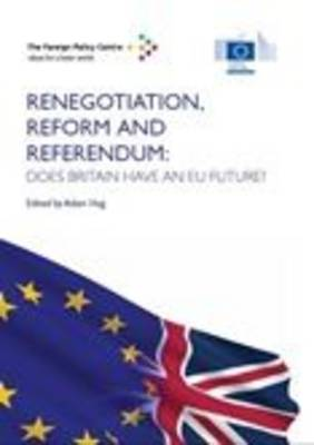 Renegotiation, Reform and Referendum: Does Britain Have an EU Future?