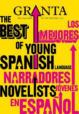 Granta 113: Issue 113: Granta 113: the Best of Young Spanish Novelists