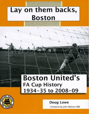 Lay on Them Backs, Boston: Boston United's FA Cup History 1934-35 to 2008-09