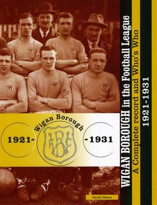 Wigan Borough in the Football League: A Complete Record and Who's Who 1921-1931