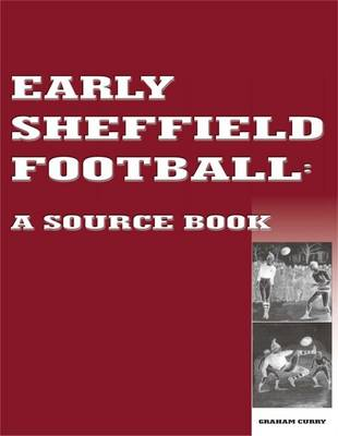 Early Sheffield Football: A Source Book