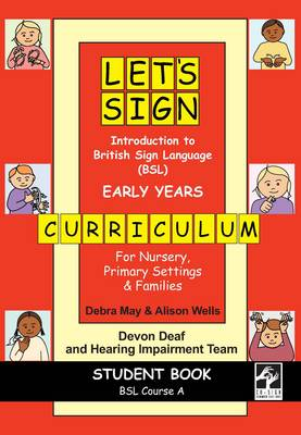 Let's Sign Introduction to British Sign Language (BSL) Early Years Curriculum Student Book: BSL Course A for Nursery, Primary Settings and Families