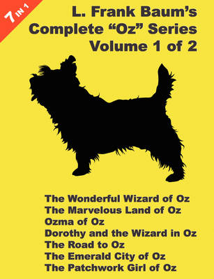 """7 Books in 1: L. Frank Baum's """"Oz"""" Series, Volume 1 of 2. The Wonderful Wizard of Oz, The Marvelous Land of Oz, Ozma of Oz, Dorothy and the Wizard in Oz, The Road to Oz, The Emerald City of Oz, and The Patchwork Girl Of Oz."""
