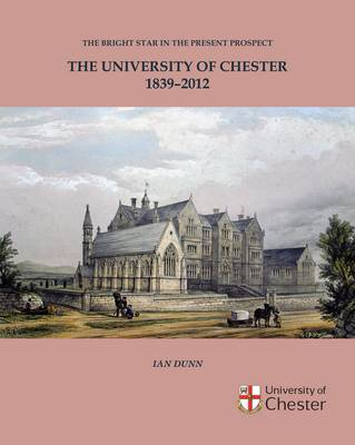 The University of Chester 1839-2012: The Bright Star in the Present Prospect