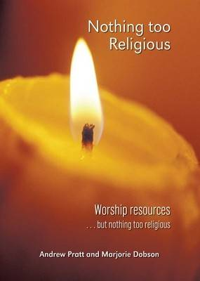 Nothing Too Religious: Worship Resources... But Nothing Too Religious