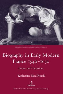 Biography in Early Modern France, 1540-1630: Forms and Functions