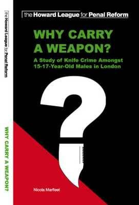 Why Carry a Weapon?: A Study of Knife Crime Amongst 15-17 Year Old Males in London