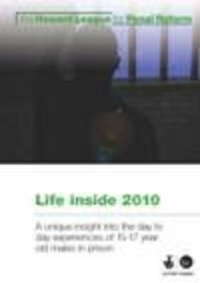 Life Inside: A Unique Insight into the Day to Day Experiences of 15-17 Year Old Males in Prison: 2010