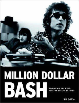 Million Dollar Bash: Bob Dylan, the Band, and the Basement Tapes