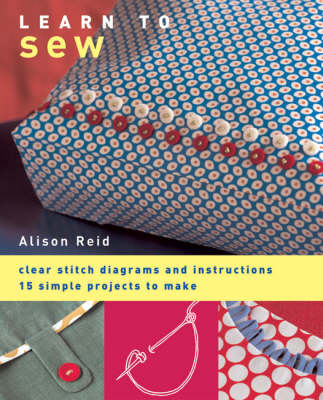 Learn to Sew: Clear Stitch Diagrams and Instructions - 15 Simple Projects to Make