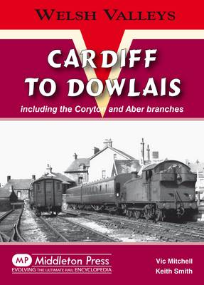 Cardiff to Dowlais: Including the Coryton and Aber Branches