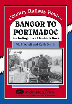 Bangor to Portmadoc: Including Three Llanberis Lines